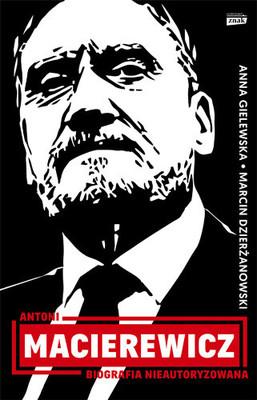 marcin-dzierzanowski-anna-gielewska-antoni-macierewicz-biografia-nieautoryzowana-cover-okladka