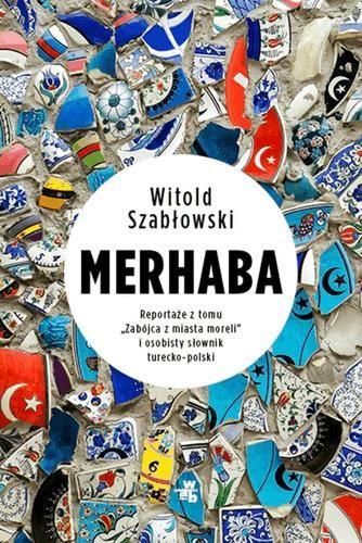 i-merhaba-reportaze-z-tomu-zabojca-z-miasta-moreli-i-osobisty-slownik-turecko-polski-witold-szablowski-dostawa-gratis-szczegoly-zobacz-w-sklepie