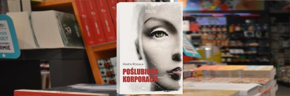 Poślubiona korporacji, Marta Rogala